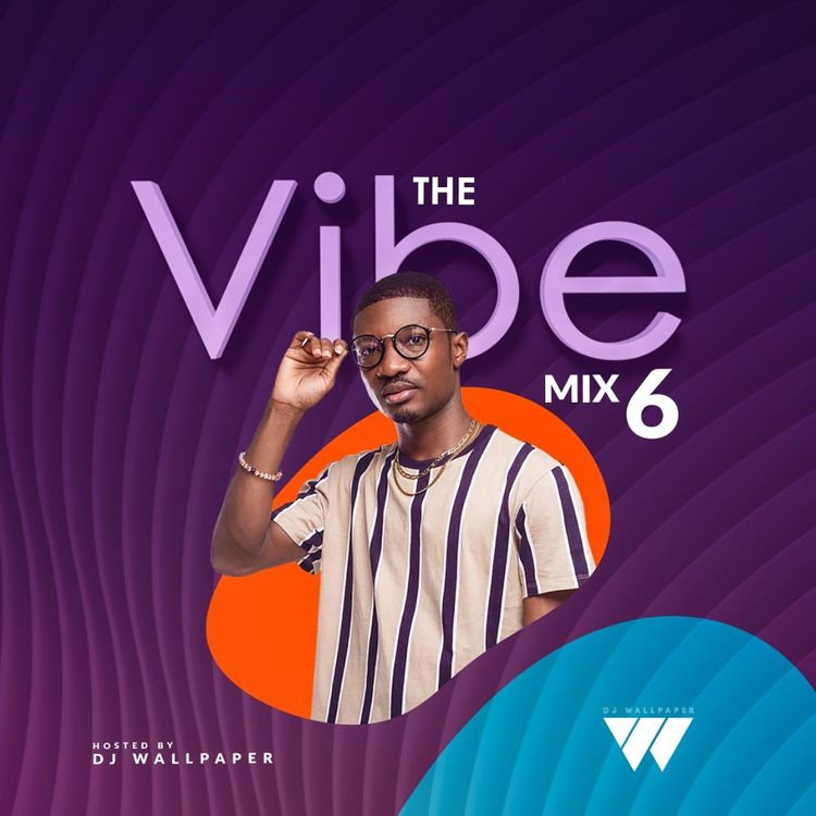 DJ Wallpaper – The Vibe Mix 6 (2021 Mixtape)