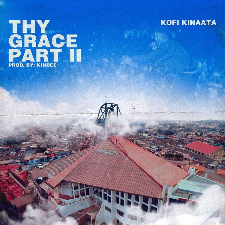 Kofi Kinaata - Thy Grace Part 2 (Prod. By Kin Dee)
