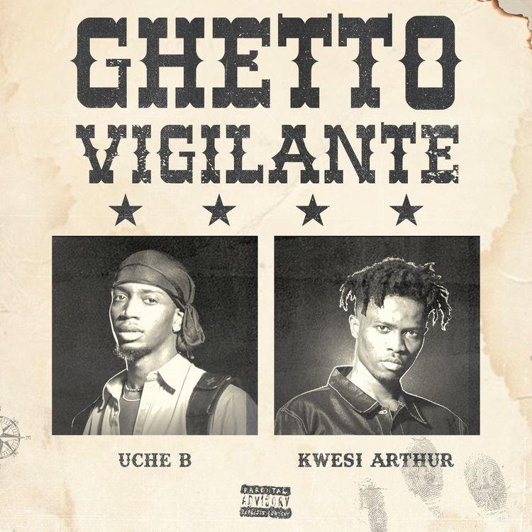 Uche B, Kwesi Arthur – Ghetto Vigilante