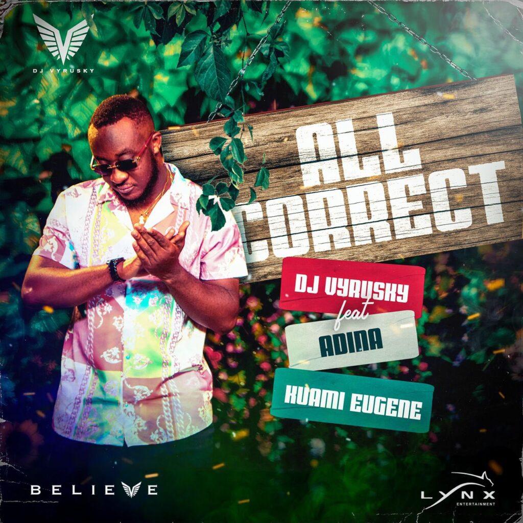 DJ Vyrusky – All Correct (feat. Adina Thembi & Kuami Eugene)